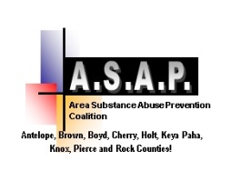 A.S.A.P. Area Substance Abuse Prevention Coalition: Antelope, Brown, Cherry, Holt, Keya Paha, Knox, Pierce, and Rock Counties